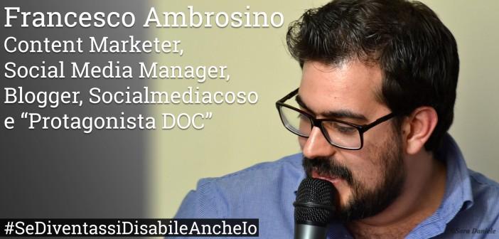 «Se diventassi Disabile anche io?» n. 2 / Francesco Ambrosino, un blogger si racconta