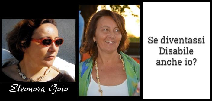 «Se diventassi Disabile anche io?» n. 4 / Eleonora Goio, tornare al passato per vivere il presente e guardare al futuro