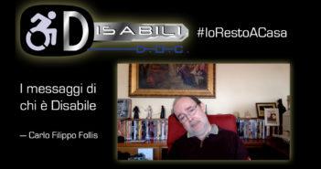 Disabili DOC – #IoRestoACasa, il messaggio di Carlo Filippo Follis