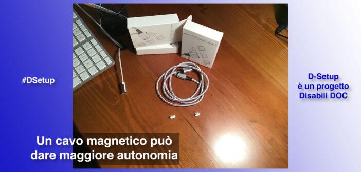 #DSetup / Parte 8ª / Cavi magnetici: da MagSafe di Apple in poi sono fonte di autonomia per i Disabili e comodità per tutti