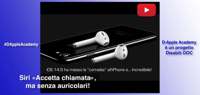 #DAppleAcademy / Parte 4ª / VIDEO / «Ehi Siri, da quando mi accetterai la chiamata senza auricolari?» I Disabili aspettano…