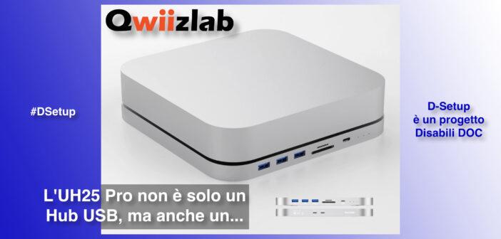 #DSetup / Parte 14ª / Hub UH25 Pro per Mac mini 2018 / 2020 di Qwiizlab, molto più di un Hub