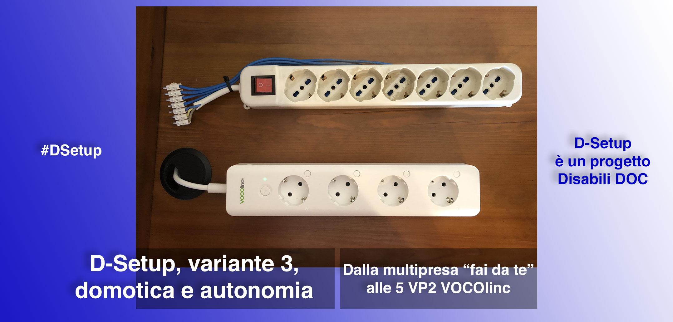 #DSetup / Parte 3ª / 5 multiprese smart VOCOlinc VP2 protagoniste dell'evoluzione domotica 2020 del D-Setup
