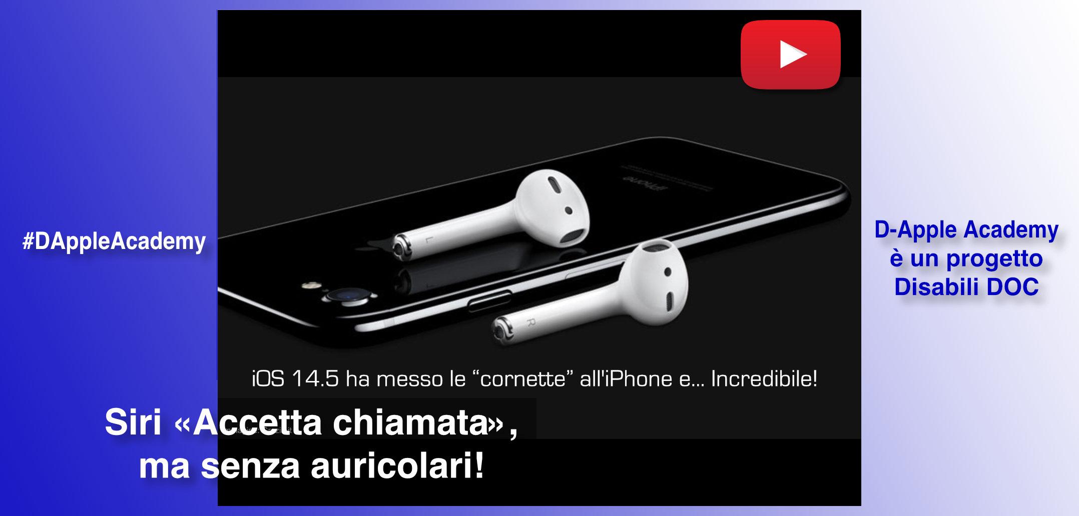 #DAppleAcademy / Parte 4ª / VIDEO / «Ehi Siri, da quando mi accetterai la chiamata senza auricolari?» I Disabili aspettano...