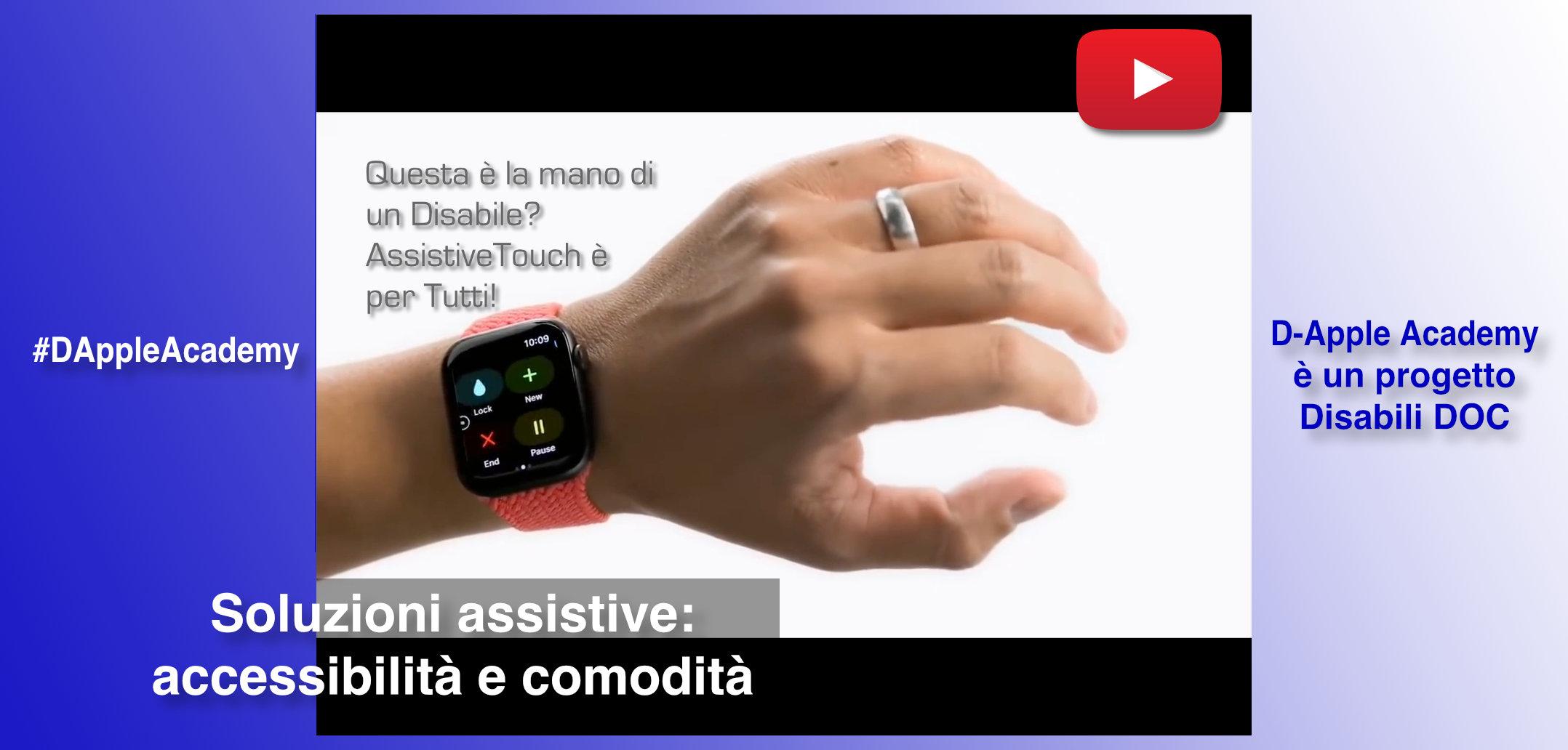 #DAppleAcademy / Parte 6ª / VIDEO / Apple: nuove funzioni per l'Accessibilità, il Re è AssistiveTouch per Apple Watch